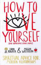 How to love yourself (and sometimes other people): SpiritualAdvice for Modern Relationships