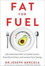 Fat for Fuel: A Revolutionary Diet to Combat Cancer, Boost Brain Power,and Increase Your Energy