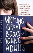 Writing Great Books for Young Adults Everything You Need to Know, from Crafting the Idea to Landing a Publishing Deal