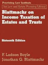 Blattmachr on Income Taxation of Estates and Trusts, 16th Ed