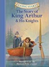 Classic Starts (R): The Story of King Arthur & His Knights
