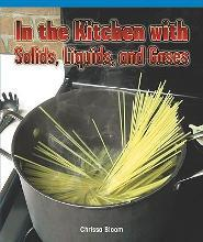 In the Kitchen with Solids, Liquids, and Gases