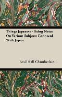 Things Japanese - Being Notes On Various Subjects Conneced With Japan