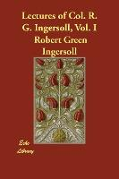 Lectures of Col. R. G. Ingersoll, Vol. I