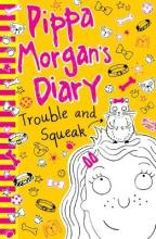 Pippa Morgan's Diary: Trouble and Squeak