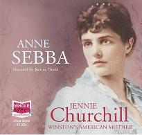 Jennie Churchill: Winston's American Mother