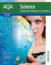 AQA Science GCSE Science B Science in Context Revision Guide