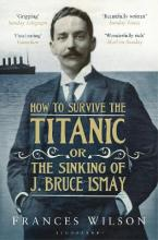 How to Survive the Titanic or The Sinking of J. Bruce Ismay