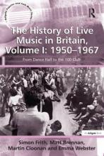 The History of Live Music in Britain: 1950-1967 Volume I