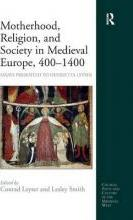 Motherhood, Religion, and Society in Medieval Europe, 400-1400