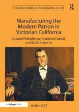 Manufacturing the Modern Patron in Victorian California