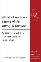 Albert of Aachen's History of the Journey to Jerusalem: The First Crusade, 1095-1099 Volume 1