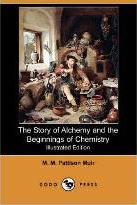 The Story of Alchemy and the Beginnings of Chemistry (Illustrated Edition) (Dodo Press)