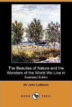 The Beauties of Nature and the Wonders of the World We Live in (Illustrated Edition) (Dodo Press)