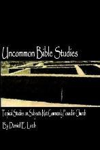 Uncommon Bible Studies - Topical Bible Studies Not Commonly Found in Church