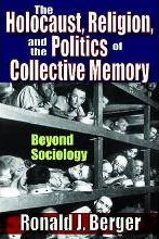 The Holocaust, Religion and the Politics of Collective Memory