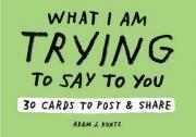 Adam J. Kurtz What I Am Trying to Say to You: 30 Cards (Postcard
