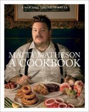 Matty Matheson: A Cookbook (signed edition)