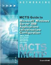 MCTS Guide to Configuring Microsoft Windows Server 2008 Applications Infrastructure (Exam # 70-643)
