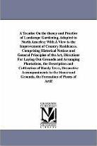 A Treatise on the Theory and Practice of Landscape Gardening, Adapted to North America; With a View to the Improvement of Country Residences. Compri