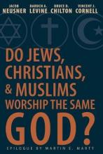 Do Jews, Christians and Muslims Worship the Same God?