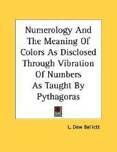 Numerology and the Meaning of Colors as Disclosed Through Vibration of Numbers as Taught by Pythagoras