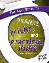 Kids' Guide to Pranks, Tricks, and Practical Jokes