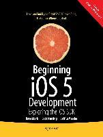 Beginning IOS 5 Development: Exploring the IOS X SDK