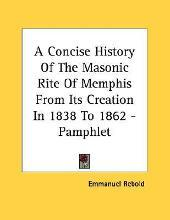 A Concise History of the Masonic Rite of Memphis from Its Creation in 1838 to 1862 - Pamphlet