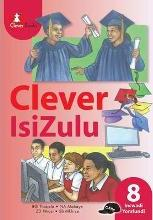 Clever IsiZulu: Gr 8: Learner's Book