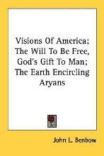 Visions of America; The Will to Be Free, God's Gift to Man; The Earth Encircling Aryans