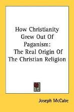 How Christianity Grew Out of Paganism
