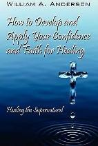 How to Develop and Apply Your Confidence and Faith for Healing