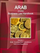 Arab States Business Law Handbook Volume 1 Arab Countries Investment Laws and Regulations