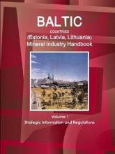 Baltic Countries (Estonia, Latvia, Lithuania) Mineral Industry Handbook Volume 1 Strategic Information and Regulations