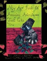 My ABC Book of Amazing Animals...Just Like You
