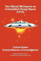 The Official FBI Reports on Unidentified Flying Objects (UFOs) Released Under the Freedom of Information ACT