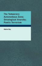 The Temporary Autonomous Zone; Ontological Anarchy; Poetic Terrorism