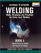 Lab Manual for Jeffus/Bower's Welding Skills, Processes and Practices for Entry-Level Welders, Book 3