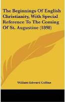 The Beginnings of English Christianity, with Special Reference to the Coming of St. Augustine (1898)