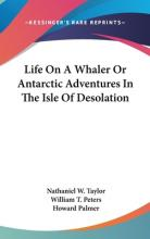 Life on a Whaler or Antarctic Adventures in the Isle of Desolation