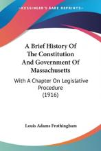 A Brief History of the Constitution and Government of Massachusetts