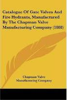 Catalogue of Gate Valves and Fire Hydrants, Manufactured by the Chapman Valve Manufacturing Company (1888)