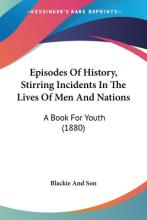 Episodes of History, Stirring Incidents in the Lives of Men and Nations