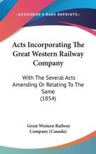 Acts Incorporating the Great Western Railway Company