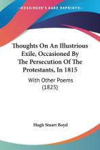 Thoughts on an Illustrious Exile, Occasioned by the Persecution of the Protestants, in 1815