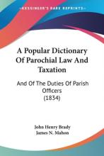 A Popular Dictionary Of Parochial Law And Taxation
