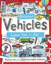 How to Draw Awesome Vehicles: Land, Sea, and Air