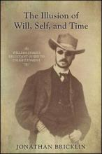 The Illusion of Will, Self, and Time