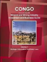 Congo Dem Republic Mineral and Mining Industry Investment and Business Guide Volume 1 Strategic Information and Regulations